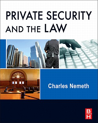 Private Security and the Law By Nemeth, Charles