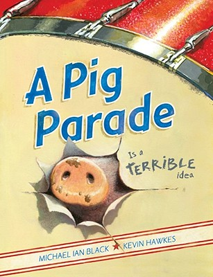 A Pig Parade Is a Terrible Idea By Black, Michael Ian/ Hawkes, Kevin (ILT)